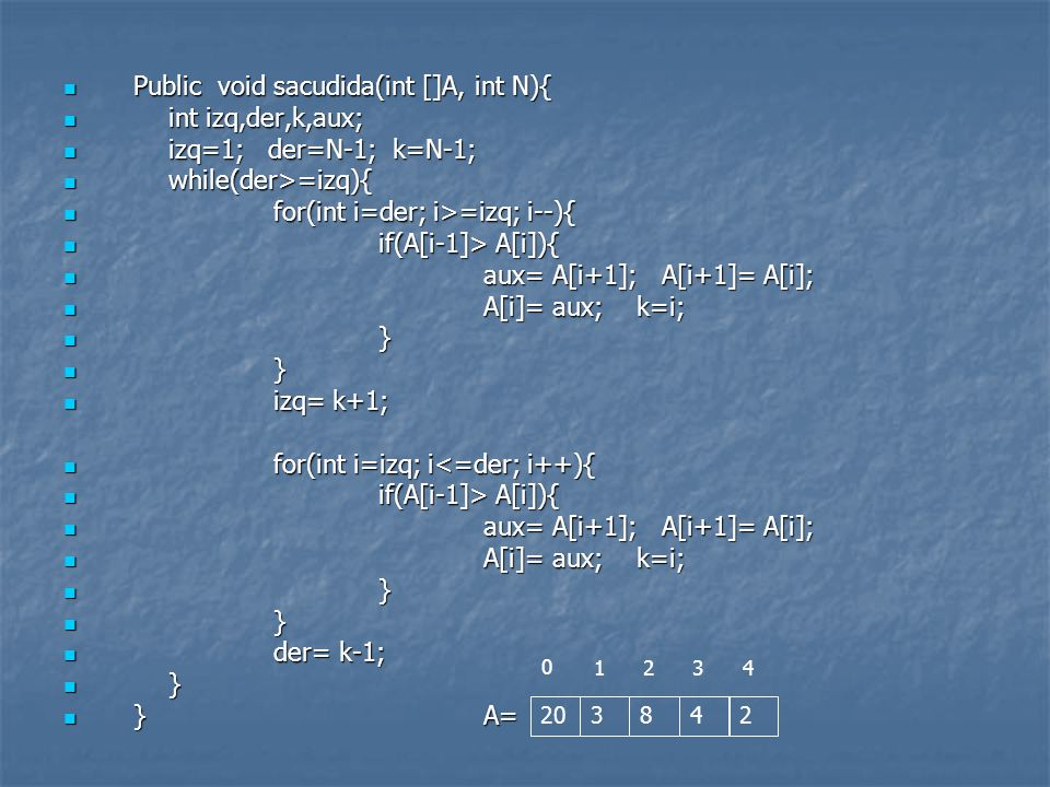 Public void sacudida(int []A, int N){ int izq,der,k,aux;